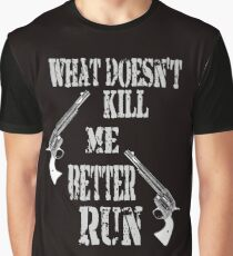 What Doesn't Kill Me..... Graphic T-Shirt