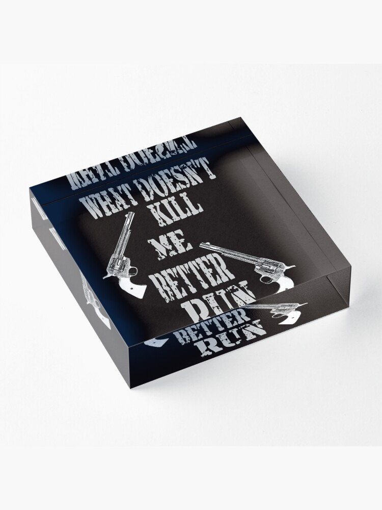 Alternate view of What Doesn't Kill Me..... Acrylic Block