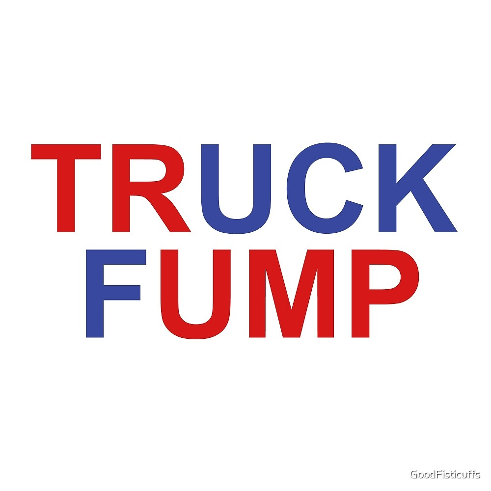 I Love Truck Fumps! by GoodFisticuffs