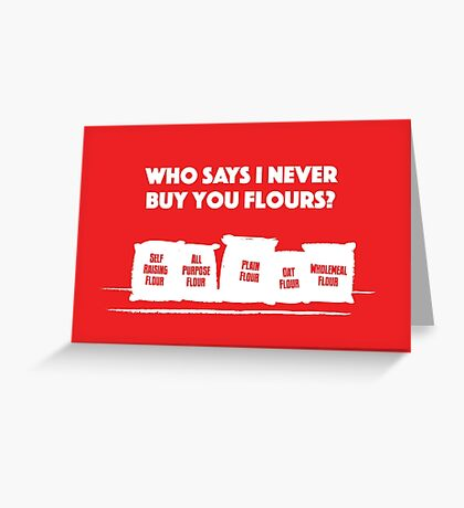 Never Buy You Flours Greeting Card