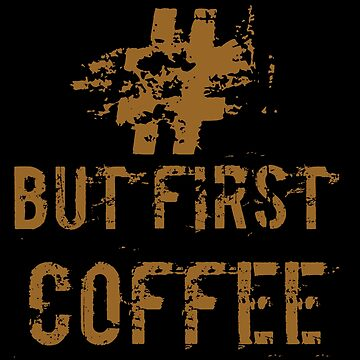 #butfirstcoffee by 4linedesign