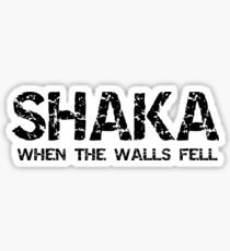SHAKA WHEN THE WALLS FELL  Sticker