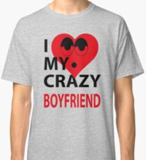 I LOVE MY CRAZY BOYFRIEND Classic T-Shirt