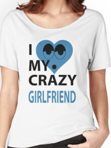 I LOVE MY CRAZY GIRLFRIEND Women's Relaxed Fit T-Shirt