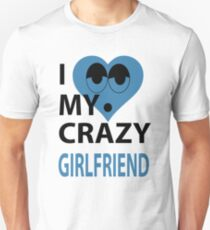 I LOVE MY CRAZY GIRLFRIEND T-Shirt