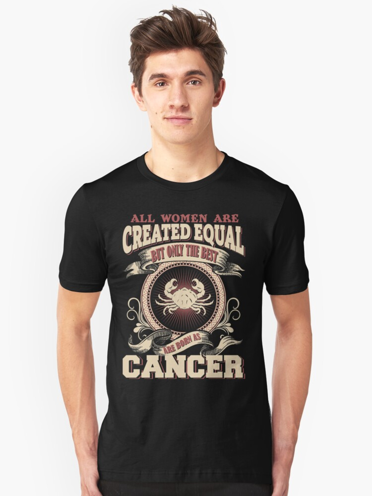 All Women Are Created Equal,The Best Are Born As Cancer Unisex T-Shirt Front