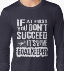 1a42f668 Funny Soccer Goalkeeper Saying Gifts Long Sleeve T-Shirt