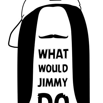 What Would Jimmy Do by edwinculling
