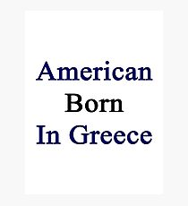 American Born In Greece  Photographic Print