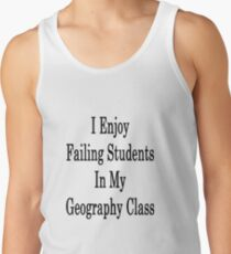I Enjoy Failing Students In My Geography Class  Tank Top
