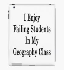 I Enjoy Failing Students In My Geography Class  iPad Case/Skin