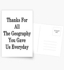 Thanks For All The Geography You Gave Us Everyday  Postcards
