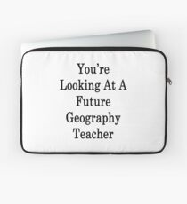 You're Looking At A Future Geography Teacher  Laptop Sleeve