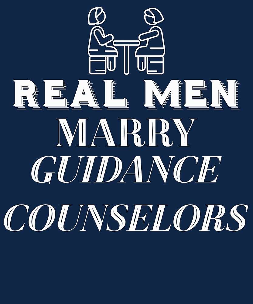 Real Men Marry Guidance Counselors  by AlwaysAwesome