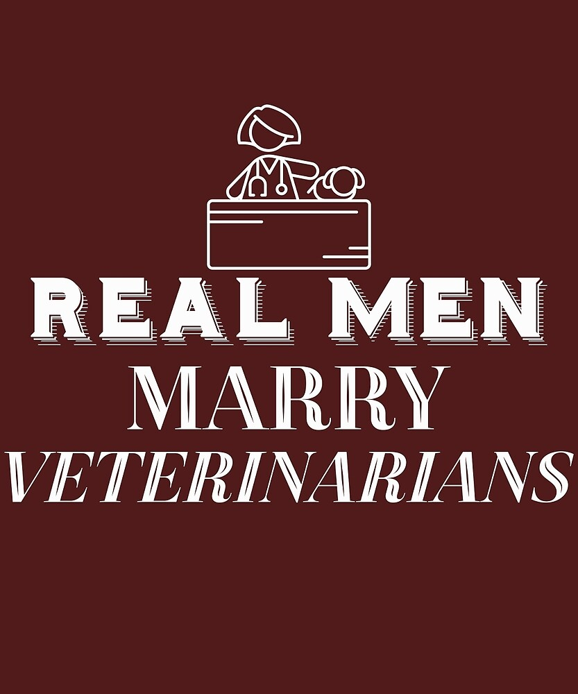 Real Men Marry Veterinarians  by AlwaysAwesome