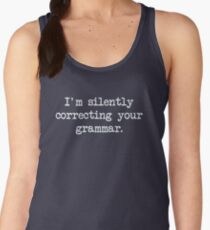 I'm Silently Correcting Your Grammar. Women's Tank Top