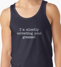 I'm Silently Correcting Your Grammar. Tank Top