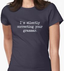 I'm Silently Correcting Your Grammar. Women's Fitted T-Shirt