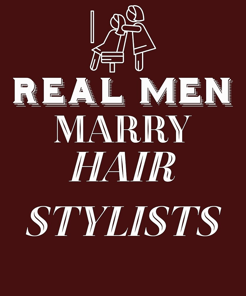 Real Men Marry Hair Stylists  by AlwaysAwesome