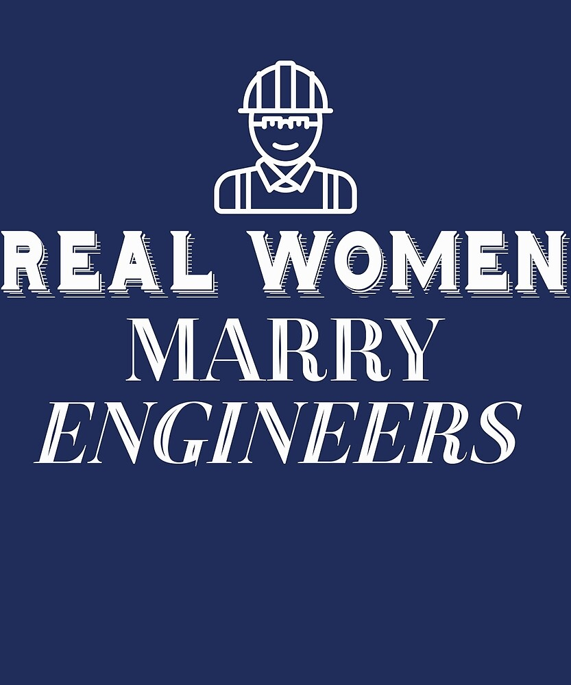 Real Women Marry Engineers  by AlwaysAwesome