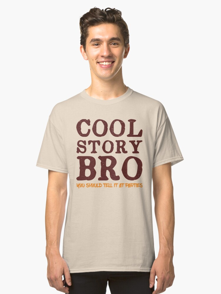 Cool Story Bro Classic T-Shirt Front
