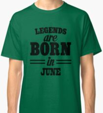 Legends are born in JUNE Classic T-Shirt