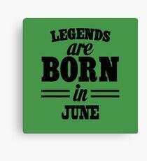 Legends are born in JUNE Canvas Print