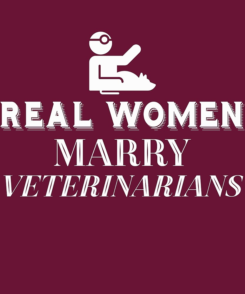 Real Women Marry Veterinarians  by AlwaysAwesome
