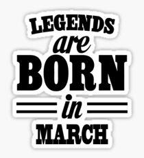 Legends are born in MARCH Sticker