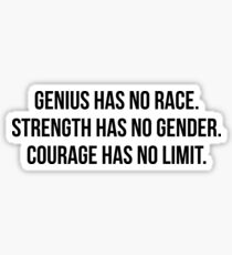 Genius has no race Strength has no gender Courage has no limit #StrengthHasNoGender Sticker