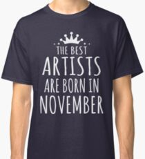 THE BEST ARTISTS ARE BORN IN NOVEMBER Classic T-Shirt