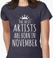 THE BEST ARTISTS ARE BORN IN NOVEMBER Womens Fitted T-Shirt