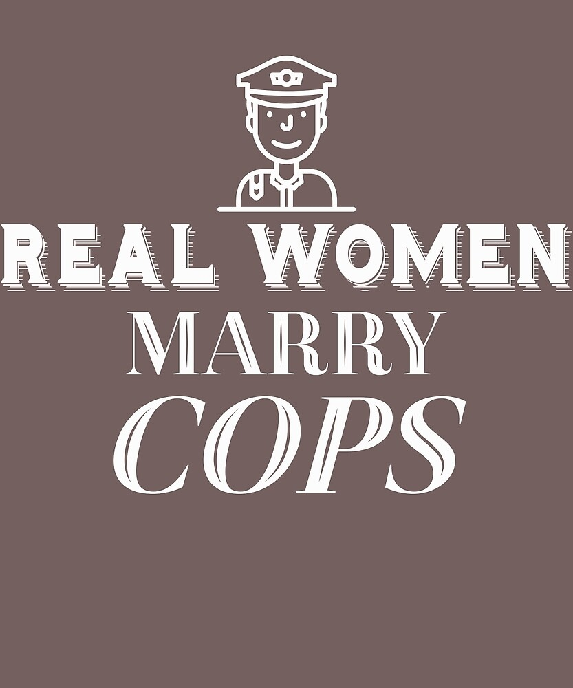 Real Women Marry Cops  by AlwaysAwesome