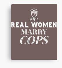 Real Women Marry Cops  Canvas Print