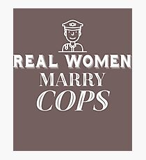Real Women Marry Cops  Photographic Print