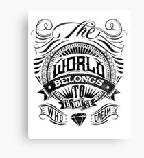The World Belongs To Those Who Dream Canvas Print