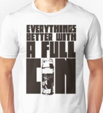 Everythings Better With A Full Can Unisex T-Shirt