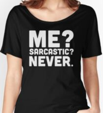 Me? Sarcastic? Funny Quote Women's Relaxed Fit T-Shirt
