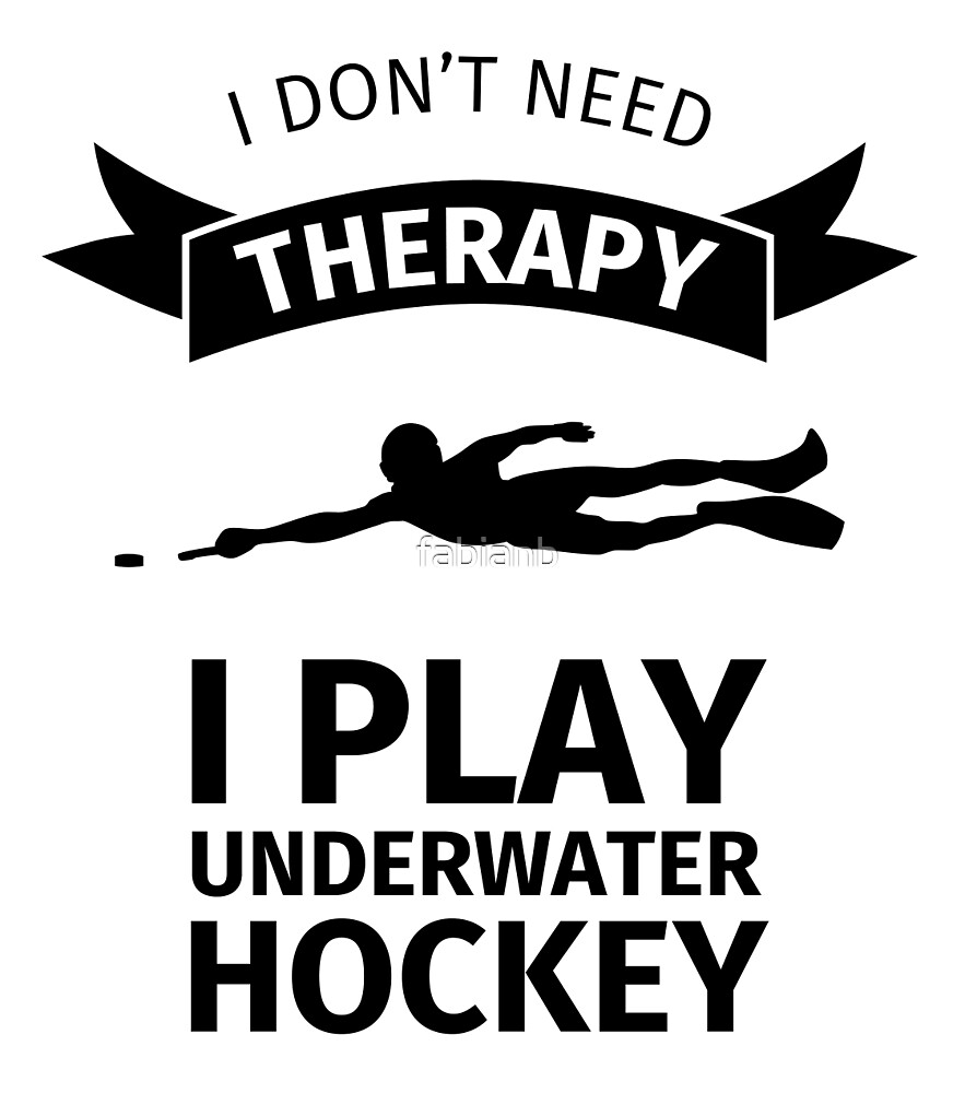 I do not need Therapy - I Play Underwater Hockey by fabianb