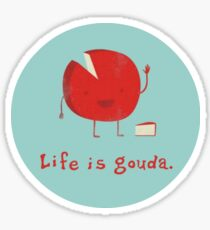 Life is gouda. (2) Sticker