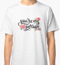 You're My Person Watercolor Floral Typography Quote Classic T-Shirt
