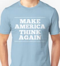 Make America Think Again Unisex T-Shirt