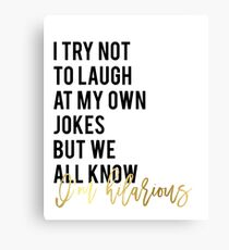 """Funny wall art print decor Funny quote printable """"I try not to laugh at my own jokes but we all know I'm hilarious"""" glitter text Canvas Print"""