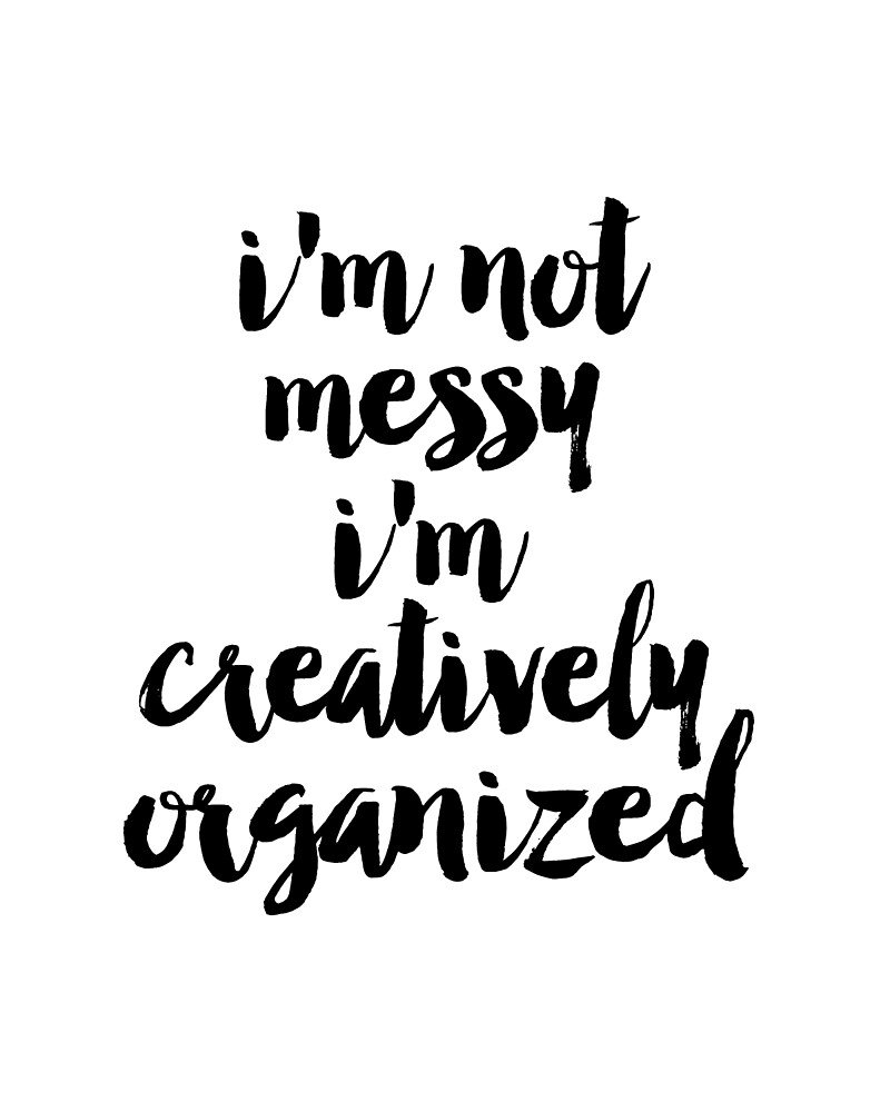 I'm Not Messy I'm Creatively Organized poster, Bathroom wall art, Fashion quotes, Bedroom prints, Dorm room art, Art for bathroom by Nathan Moore