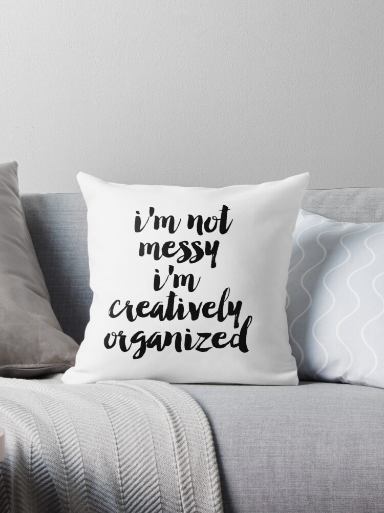 \'I\'m Not Messy I\'m Creatively Organized poster, Bathroom wall art, Fashion  quotes, Bedroom prints, Dorm room art, Art for bathroom\' Throw Pillow by ...