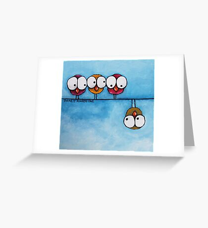 There's always one Greeting Card