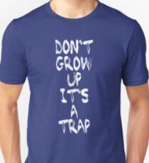 Dont Grow up its a trap by Aariv Unisex T-Shirt