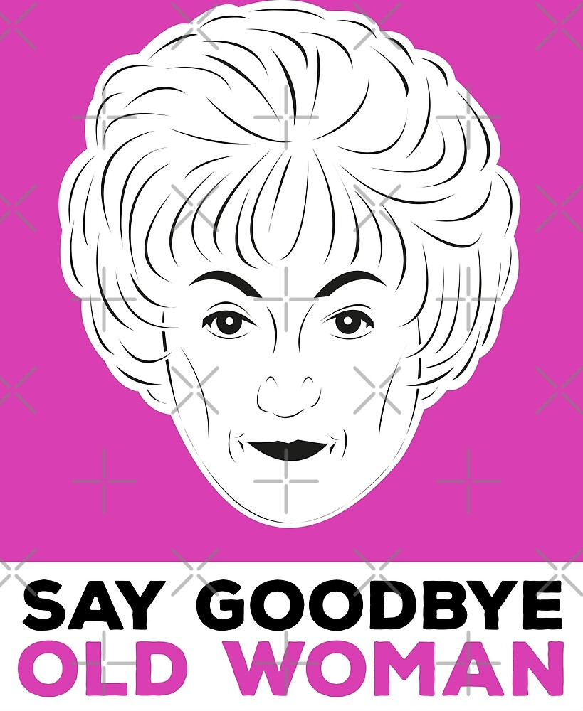 Golden Girls - Dorothy Zbornak - Say Goodbye Old Woman! by gregs-celeb-art