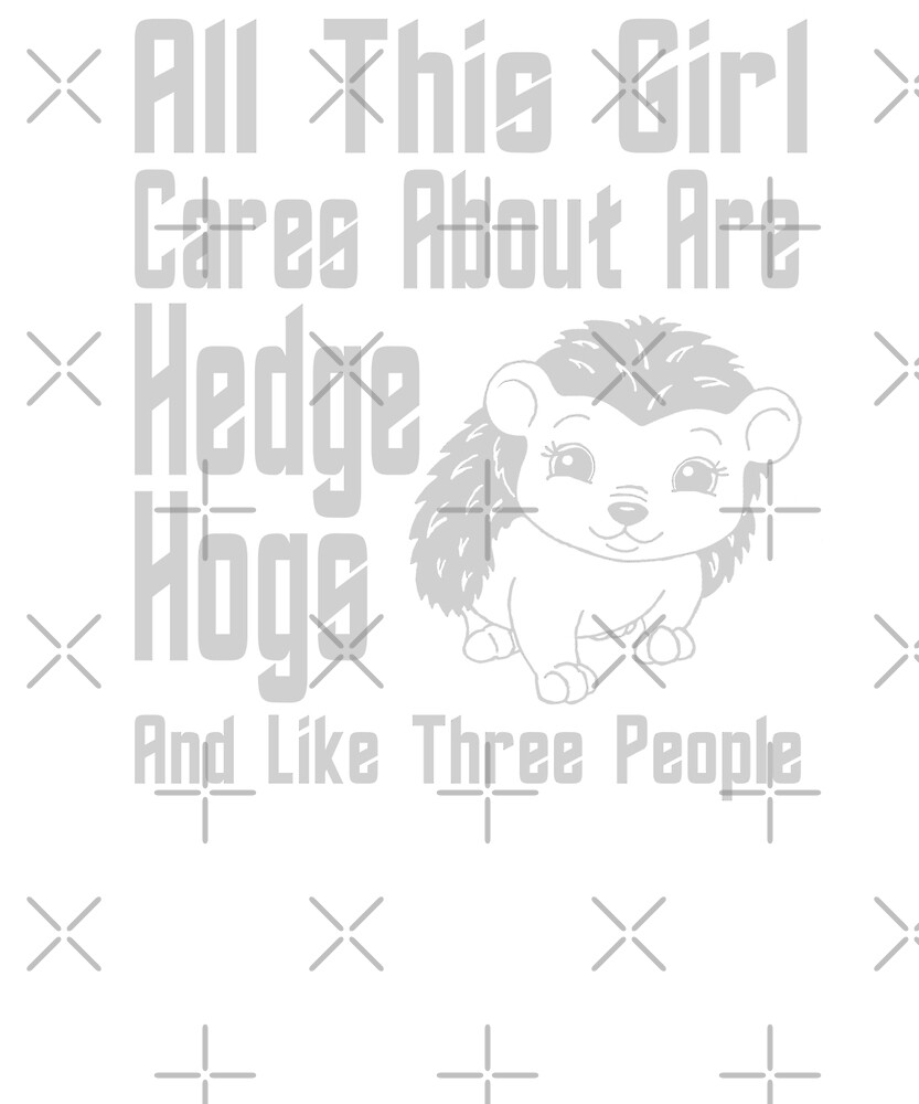 All This Girl Cares About Are Hedgehogs And Like 3 People by PPricklepants
