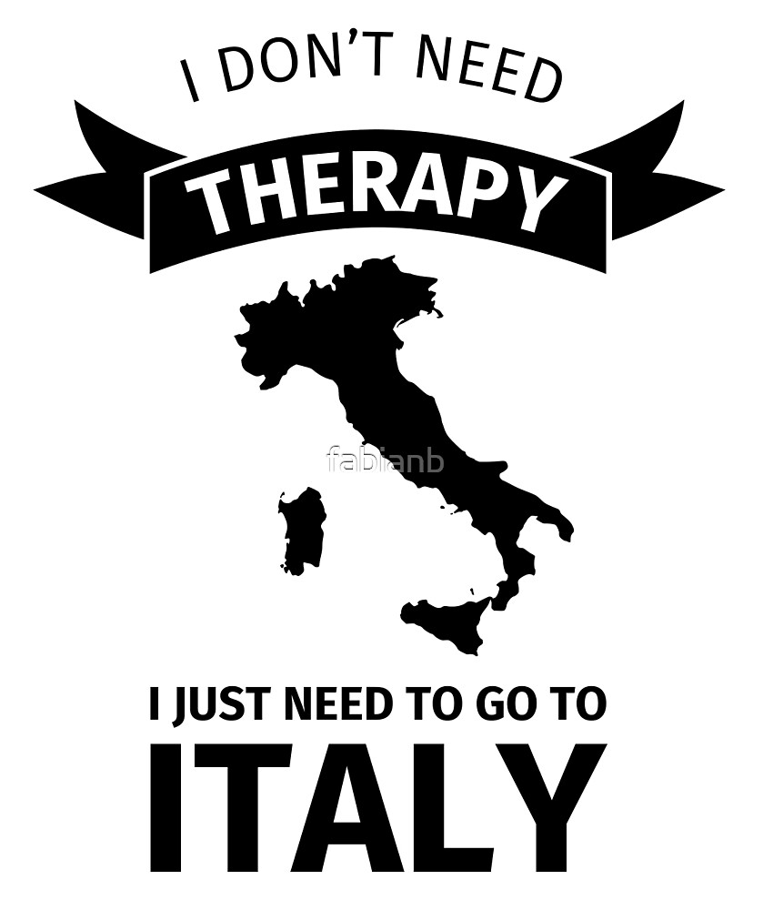 I do not need therapy, I just need to go to Italy by fabianb